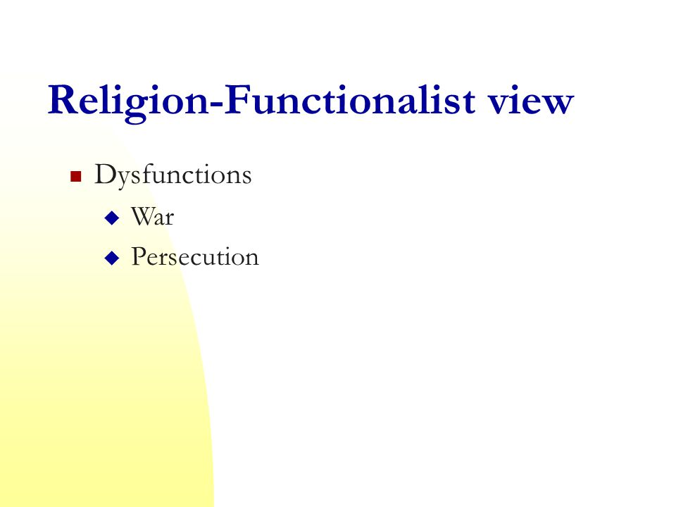 Religion-Functionalist view Dysfunctions  War  Persecution