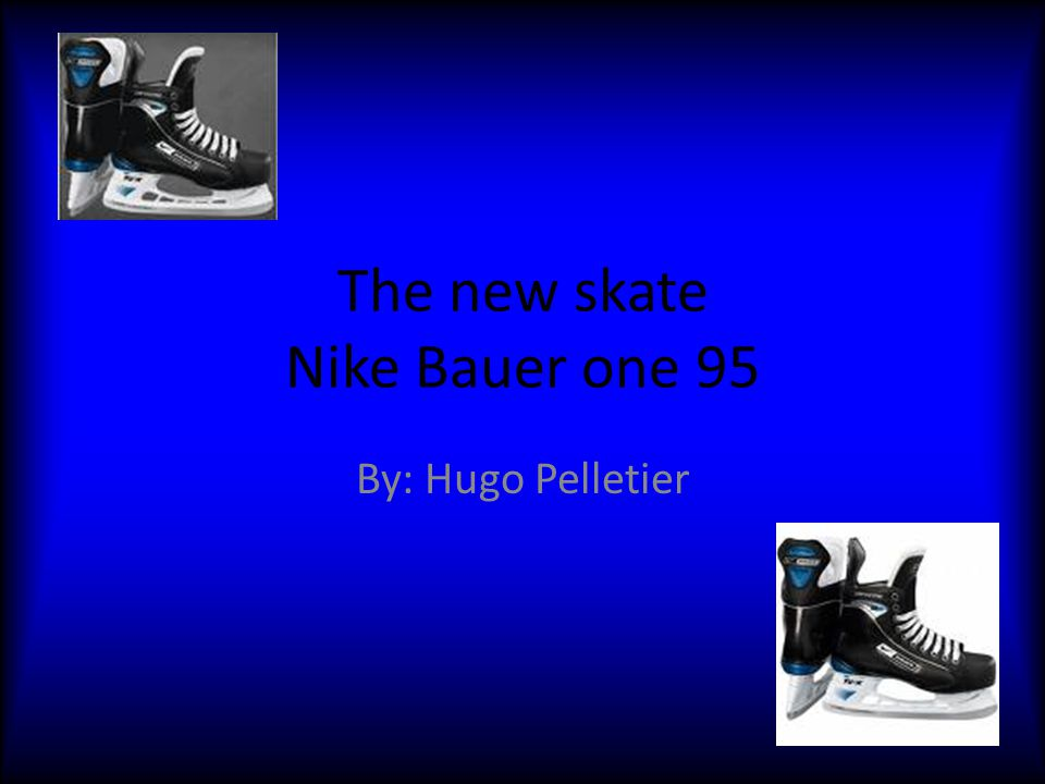 The new skate Nike Bauer one 95 By: Hugo Pelletier