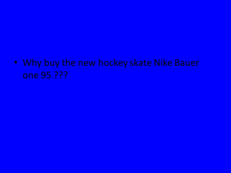 Why buy the new hockey skate Nike Bauer one 95