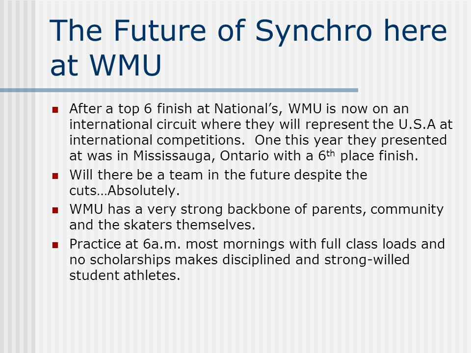 The Future of Synchro here at WMU After a top 6 finish at National's, WMU is now on an international circuit where they will represent the U.S.A at international competitions.