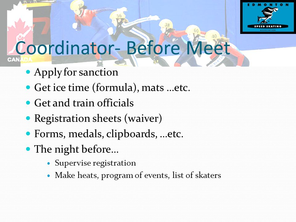 Coordinator- Before Meet Apply for sanction Get ice time (formula), mats …etc.