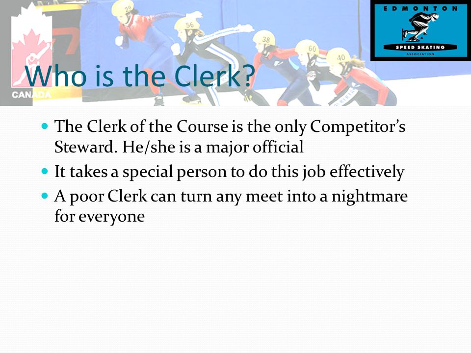 Who is the Clerk. The Clerk of the Course is the only Competitor's Steward.