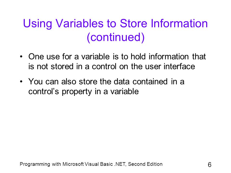 Programming with Microsoft Visual Basic.NET, Second Edition 47 Summary (continued) To create a static variable, use a declaration statement that follows the syntax: Static variablename [As datatype] [= initialvalue] To process code when the contents of a control have changed, enter the code in the control's TextChanged event To create a procedure for more than one object or event, list each object and event after the Handles keyword in the procedure