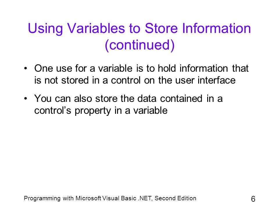 Programming with Microsoft Visual Basic.NET, Second Edition 7 Selecting a Data Type for a Variable TypeMemory Required TypeMemory Required Byte1 byteShort2 bytes Char2 bytesInteger4 bytes Boolean2 bytesLong8 bytes Decimal16 bytesSingle4 bytes Double8 bytesStringVaries Date8 bytesObject4 bytes