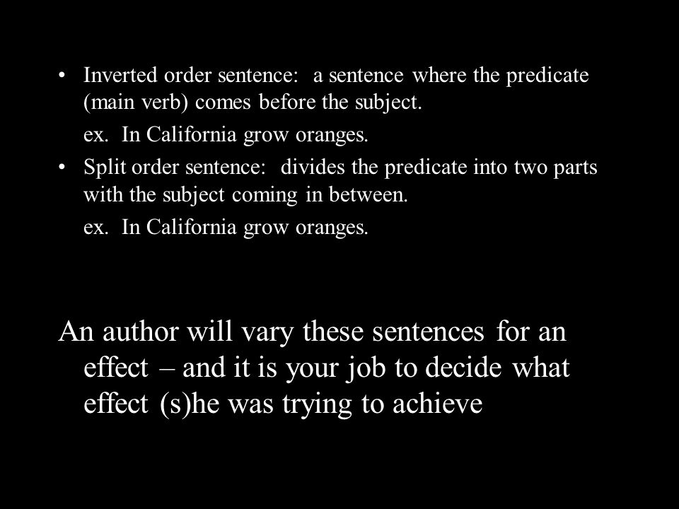Inverted order sentence: a sentence where the predicate (main verb) comes before the subject.