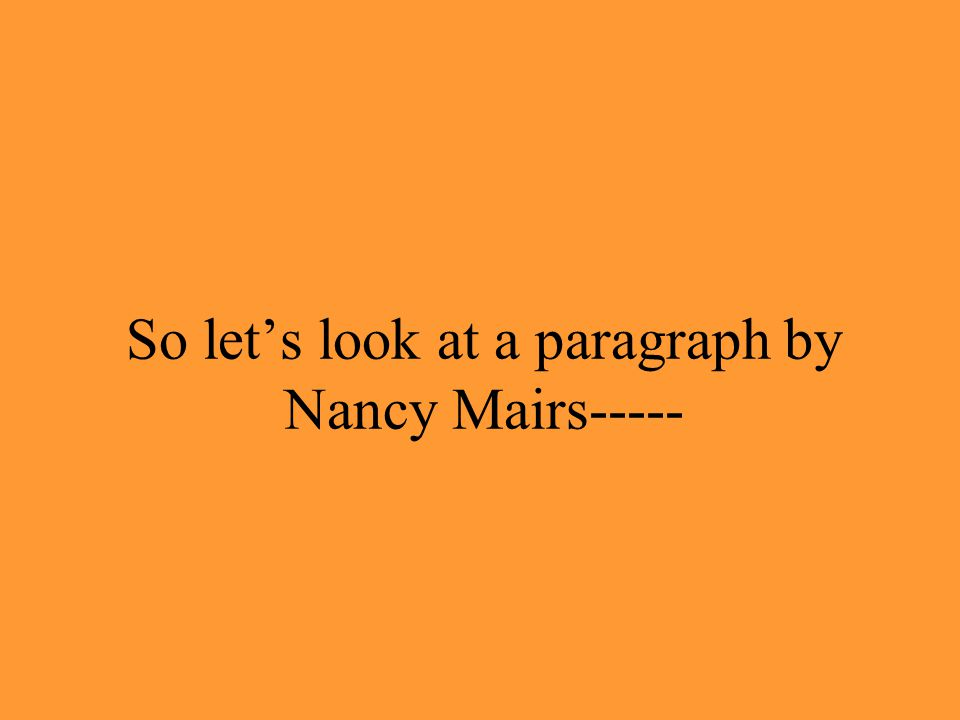 So let's look at a paragraph by Nancy Mairs-----