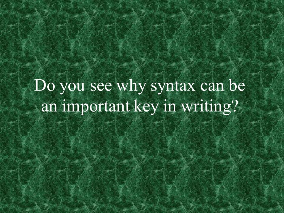 Do you see why syntax can be an important key in writing