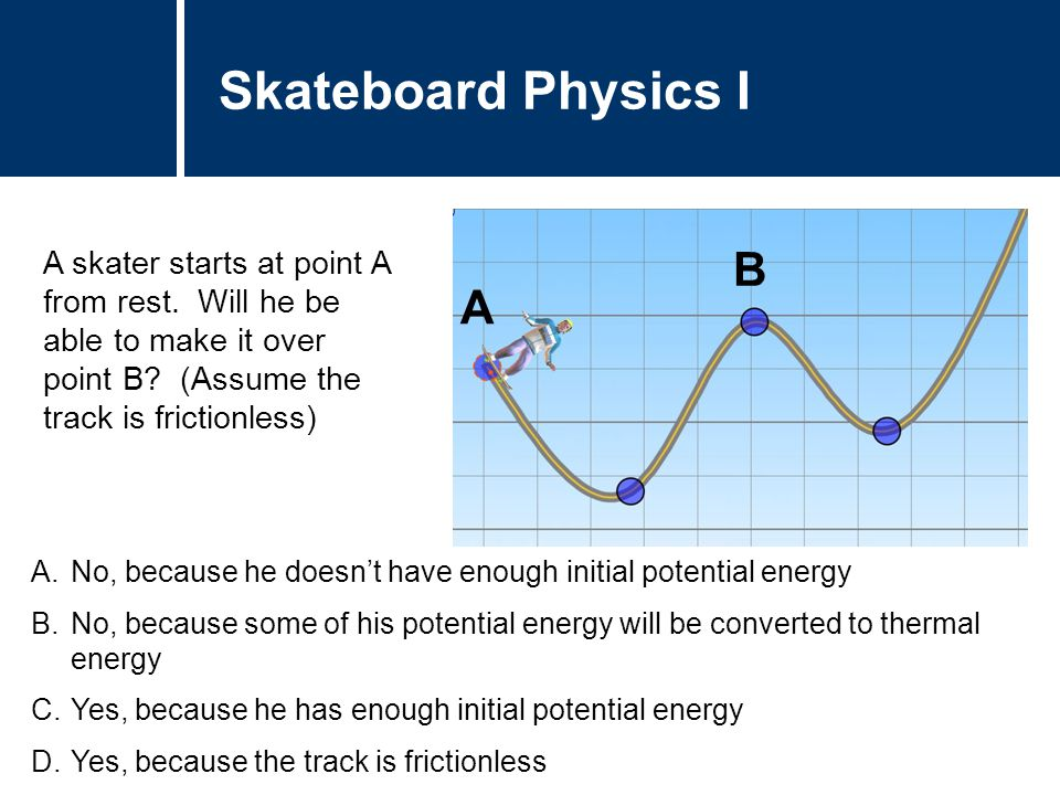 Comments Answer: A Justification: In the situation depicted in the diagram, the person has no kinetic energy (he is at rest).