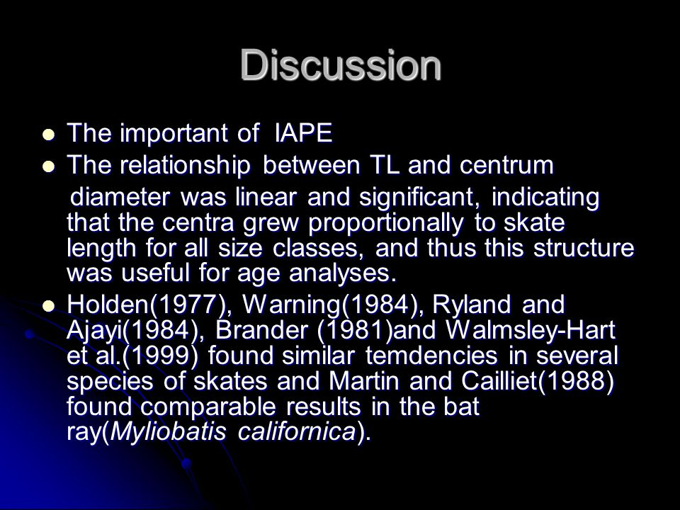 Discussion The important of IAPE The important of IAPE The relationship between TL and centrum The relationship between TL and centrum diameter was linear and significant, indicating that the centra grew proportionally to skate length for all size classes, and thus this structure was useful for age analyses.