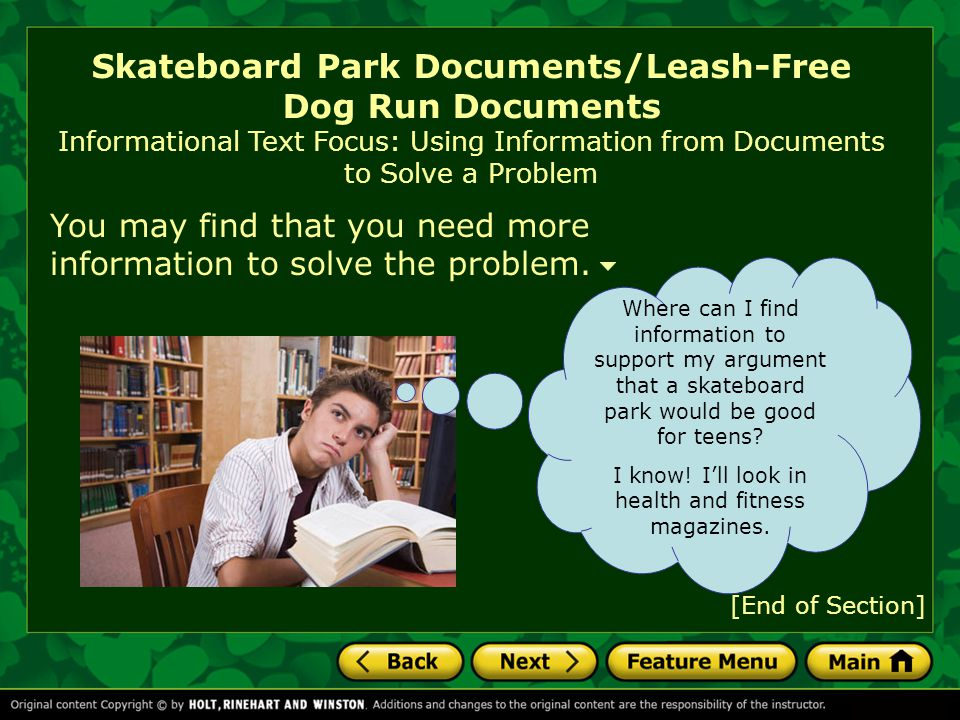 Skateboard Park Documents/Leash-Free Dog Run Documents Informational Text Focus: Using Information from Documents to Solve a Problem You may find that you need more information to solve the problem.