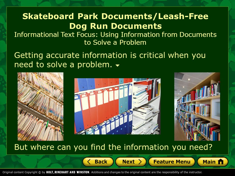 Skateboard Park Documents/Leash-Free Dog Run Documents Informational Text Focus: Using Information from Documents to Solve a Problem Getting accurate information is critical when you need to solve a problem.