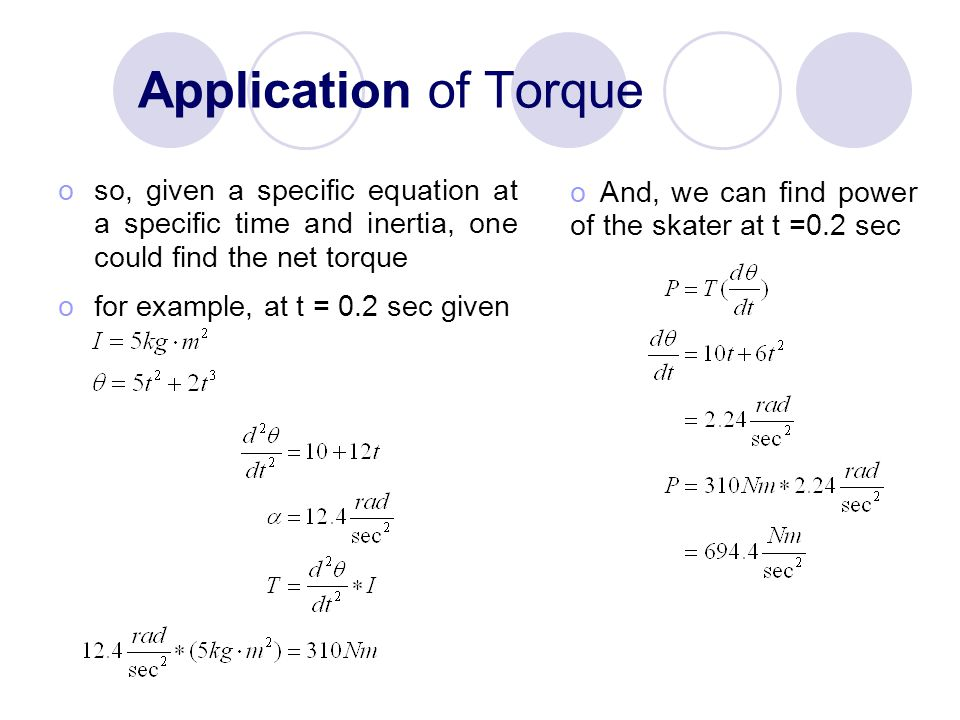 Application of Torque oso, given a specific equation at a specific time and inertia, one could find the net torque ofor example, at t = 0.2 sec given o And, we can find power of the skater at t =0.2 sec