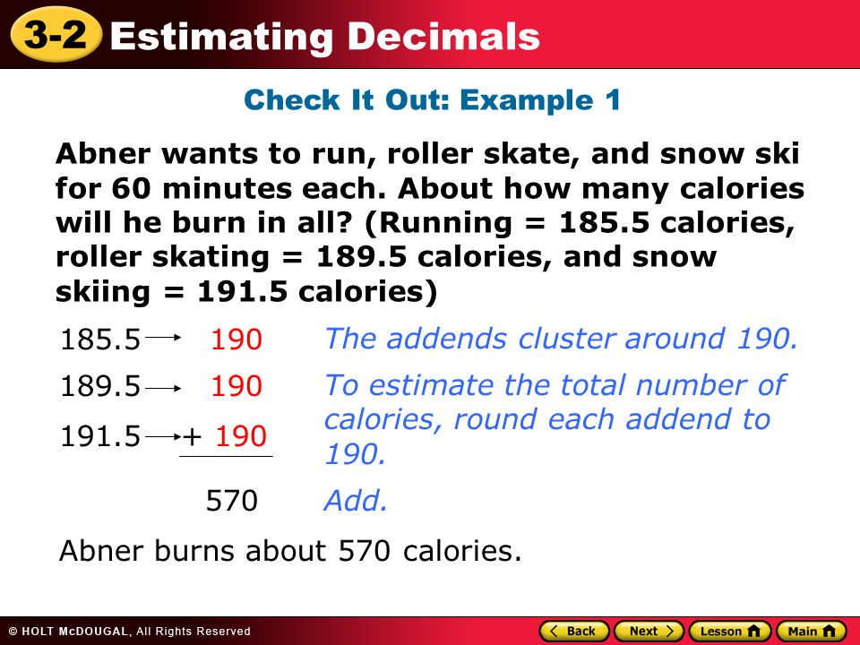 3-2 Estimating Decimals Check It Out: Example 1 Abner wants to run, roller skate, and snow ski for 60 minutes each.