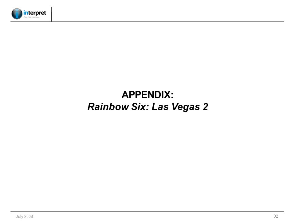 32 July 2008 APPENDIX: Rainbow Six: Las Vegas 2