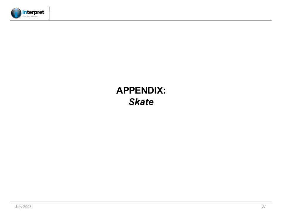 37 July 2008 APPENDIX: Skate