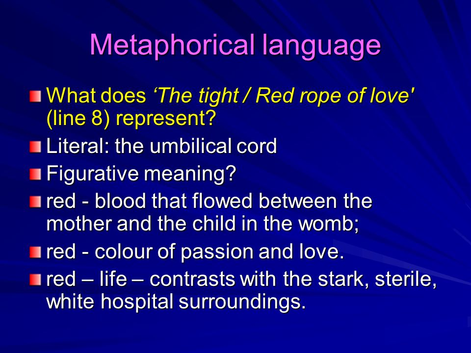 Metaphorical language What does 'The tight / Red rope of love' (line 8) represent? Literal: the umbilical cord Figurative meaning? red - blood that fl