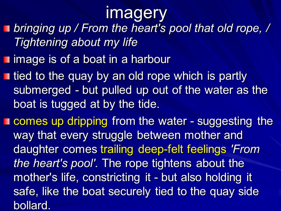 imagery bringing up / From the heart's pool that old rope, / Tightening about my life image is of a boat in a harbour tied to the quay by an old rope
