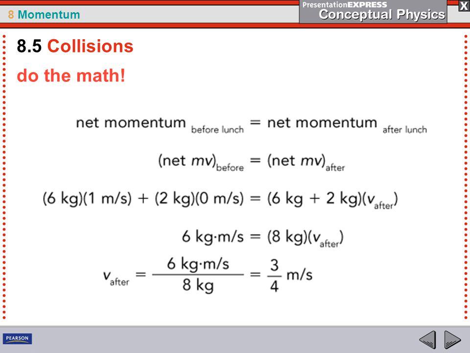 8 Momentum do the math! 8.5 Collisions