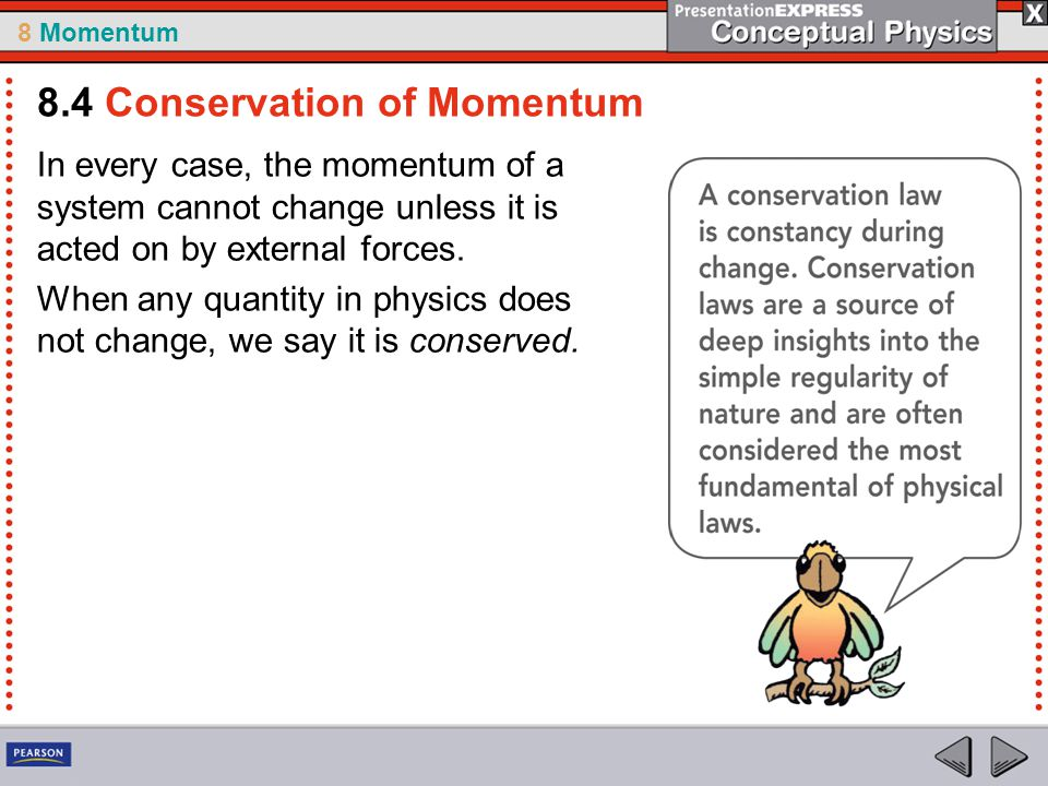 8 Momentum In every case, the momentum of a system cannot change unless it is acted on by external forces. When any quantity in physics does not chang