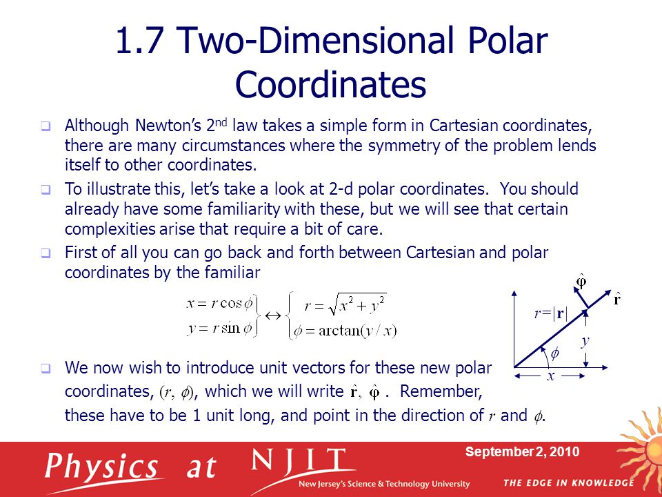 September 2, 2010  Although Newton's 2 nd law takes a simple form in Cartesian coordinates, there are many circumstances where the symmetry of the problem lends itself to other coordinates.