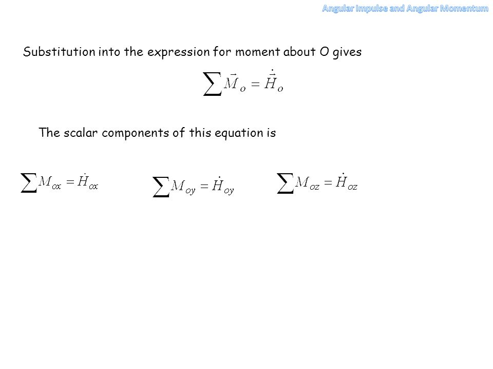 The scalar components of this equation is Substitution into the expression for moment about O gives