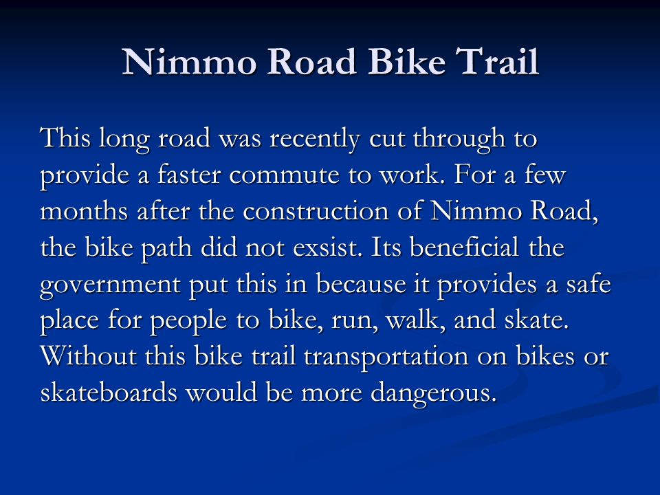 Nimmo Road Bike Trail This long road was recently cut through to provide a faster commute to work.