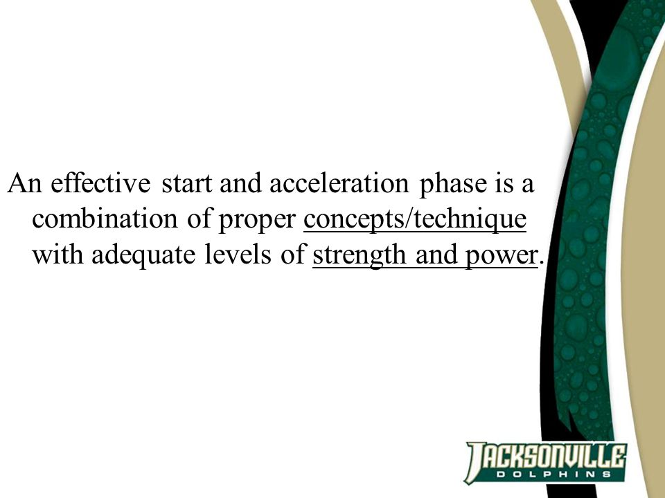 An effective start and acceleration phase is a combination of proper concepts/technique with adequate levels of strength and power.