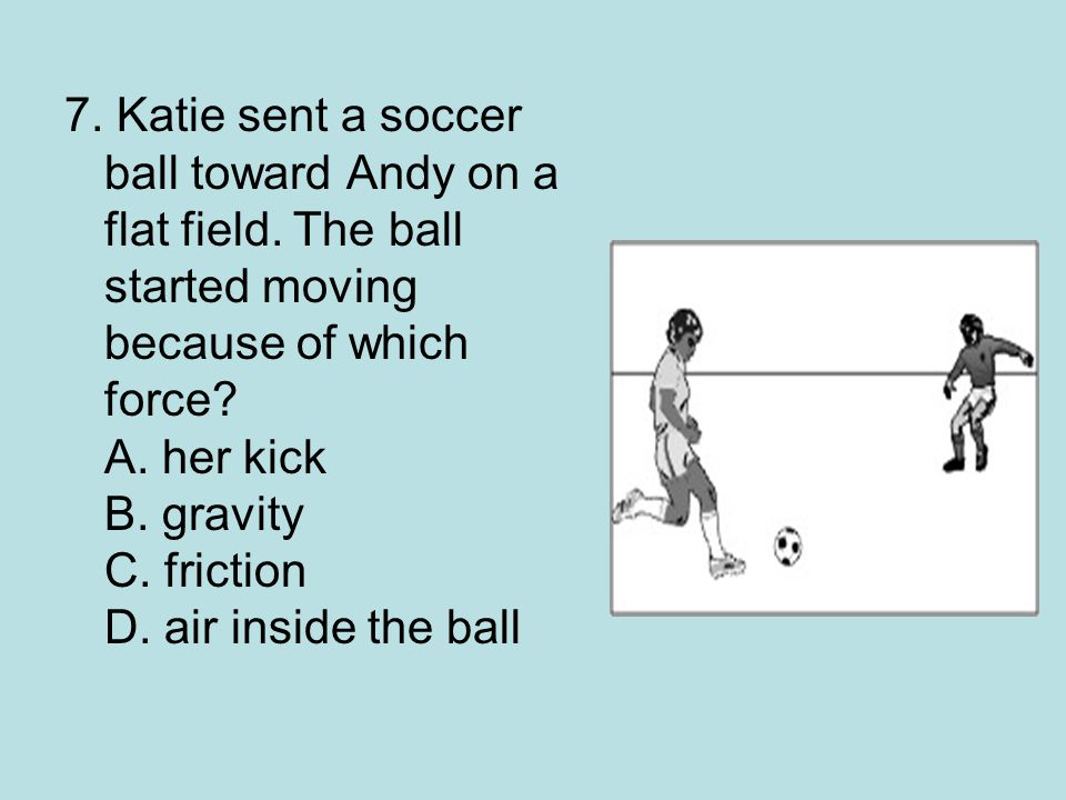7.Katie sent a soccer ball toward Andy on a flat field.