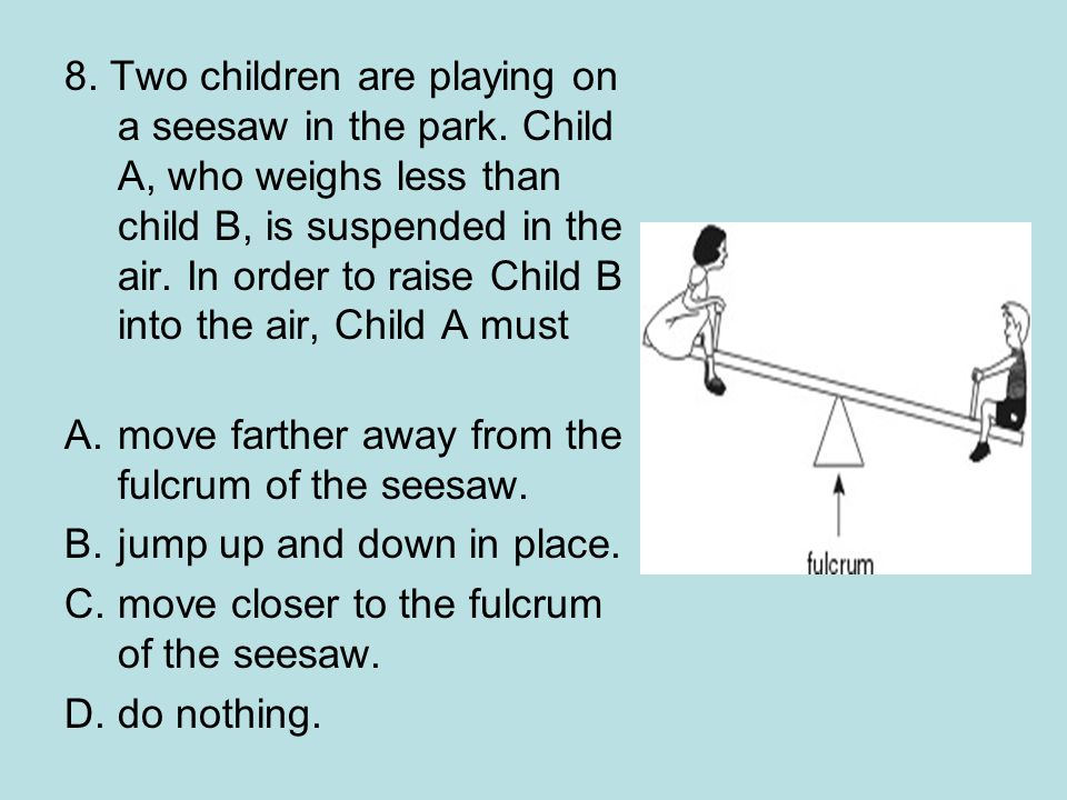8.Two children are playing on a seesaw in the park.