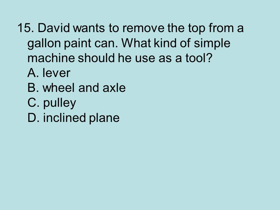 15.David wants to remove the top from a gallon paint can.
