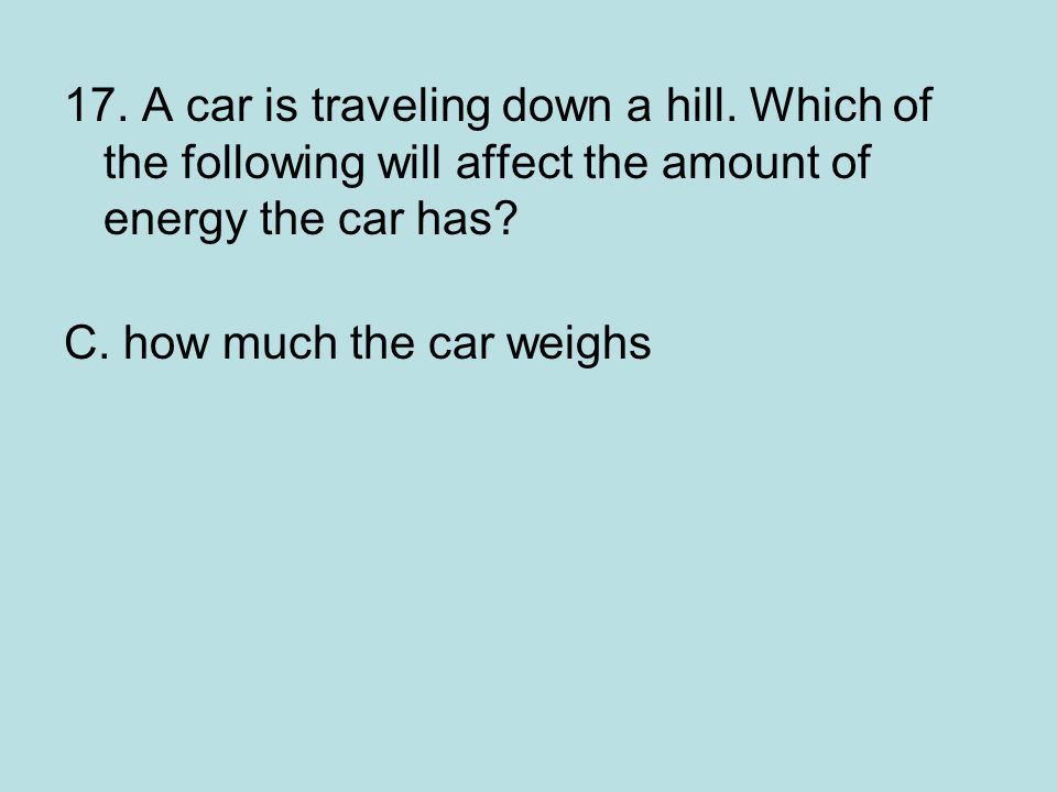 17.A car is traveling down a hill.
