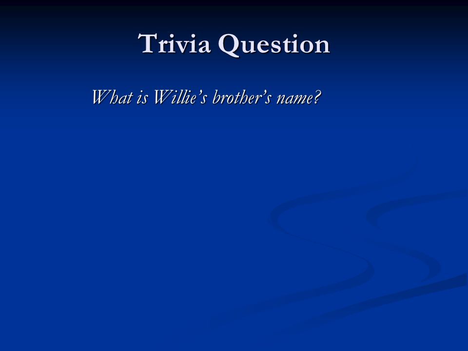 Trivia Question What is Willie's brother's name? What is Willie's brother's name?