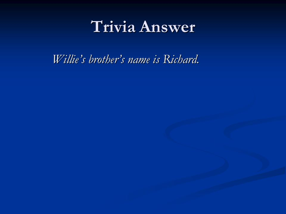 Trivia Answer Willie's brother's name is Richard. Willie's brother's name is Richard.