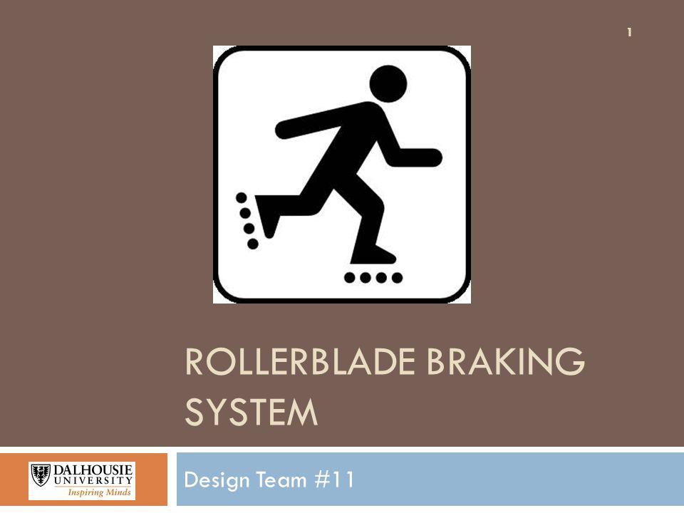 ROLLERBLADE BRAKING SYSTEM Design Team #11 1