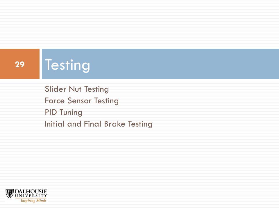 Slider Nut Testing Force Sensor Testing PID Tuning Initial and Final Brake Testing Testing 29