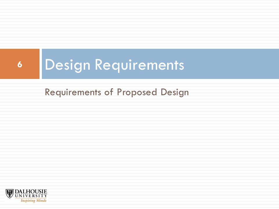 Requirements of Proposed Design Design Requirements 6