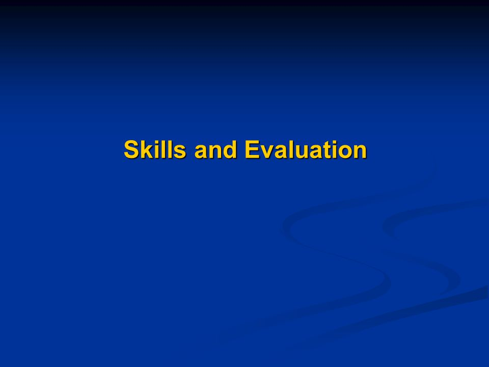 Skills and Evaluation