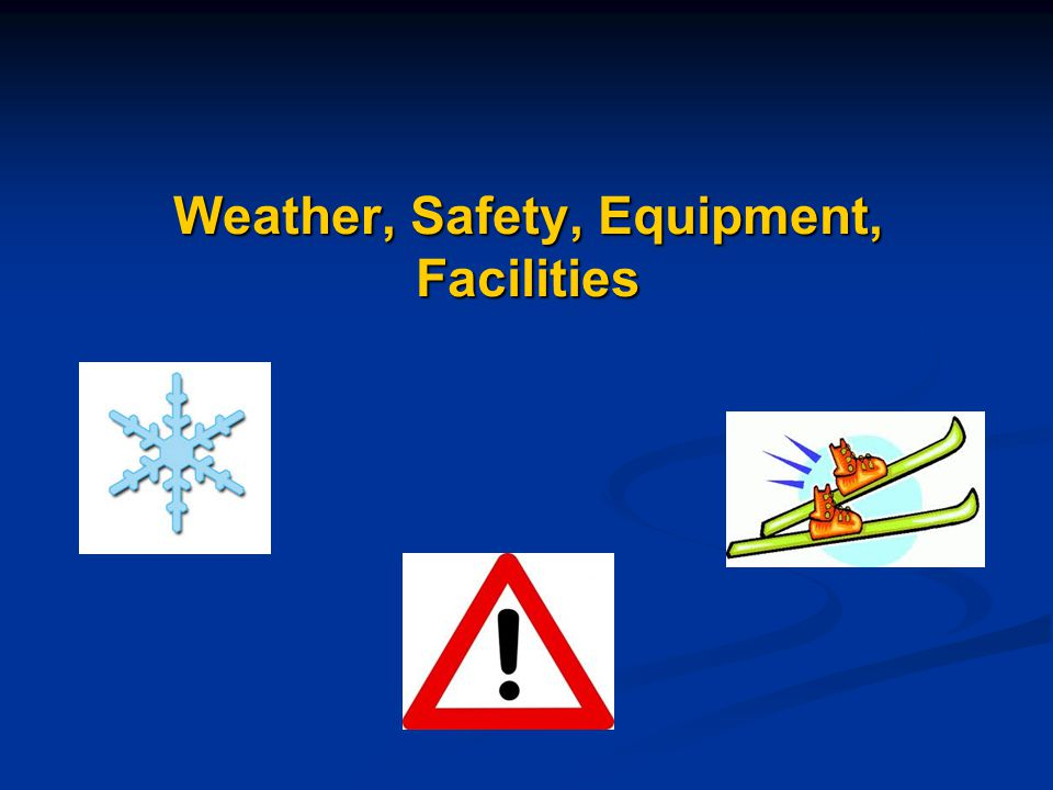 Weather, Safety, Equipment, Facilities