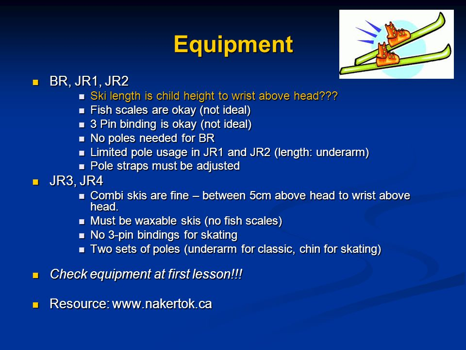 Equipment BR, JR1, JR2 BR, JR1, JR2 Ski length is child height to wrist above head??.