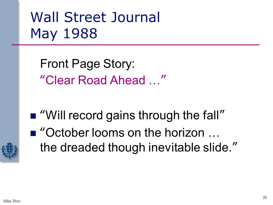 "Wall Street Journal May 1988 Front Page Story: ""Clear Road Ahead …"" ""Will record gains through the fall"" ""October looms on the horizon … the dreaded t"