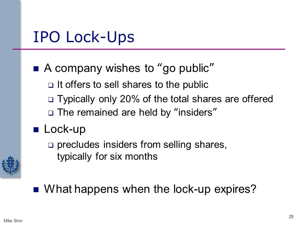 "IPO Lock-Ups A company wishes to ""go public""  It offers to sell shares to the public  Typically only 20% of the total shares are offered  The remai"