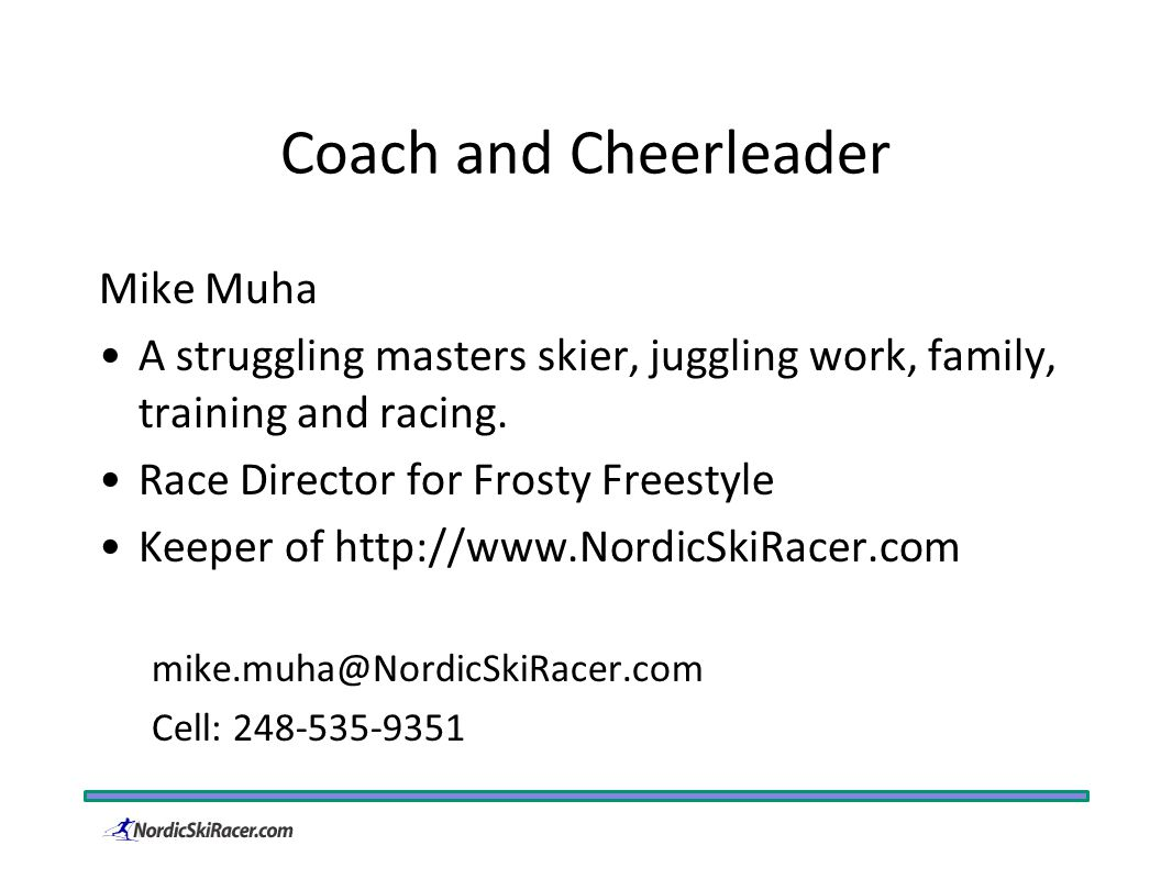 Coach and Cheerleader Mike Muha A struggling masters skier, juggling work, family, training and racing.