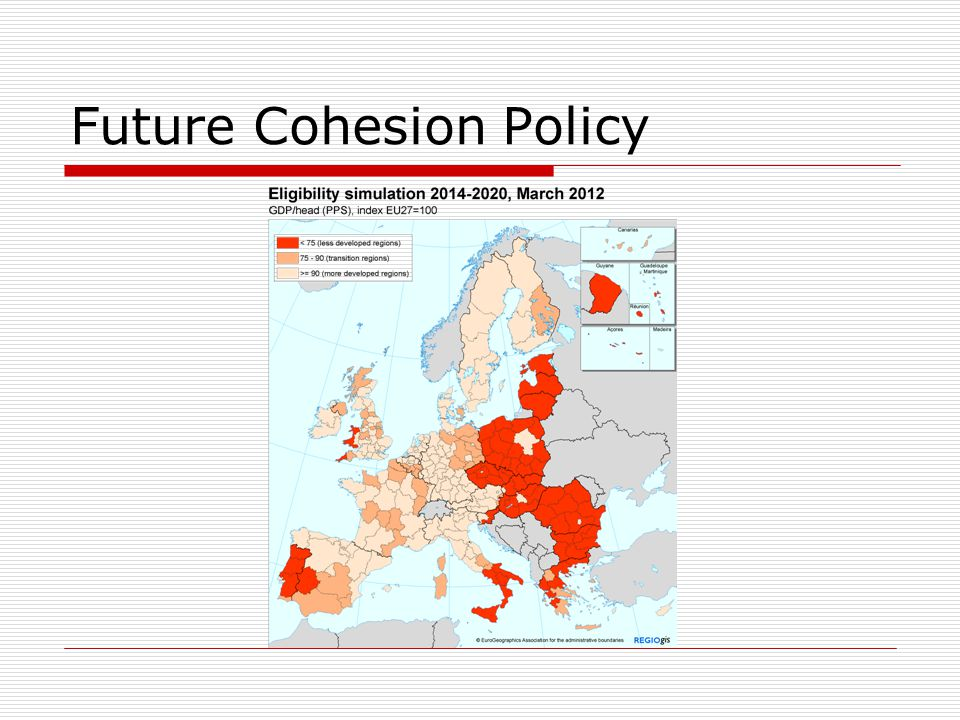 Cohesion Policy  44% of EU budget  Objective 1 and Objective 2 regions  Objective 2 regions get more funding  Funding implications Overall EU budget Percentage allocated to cohesion Sub-divide in categories of regions Spending categories – what spent on  Shift from cohesion to competitiveness Bridges to brains Matched funding – how much from regions