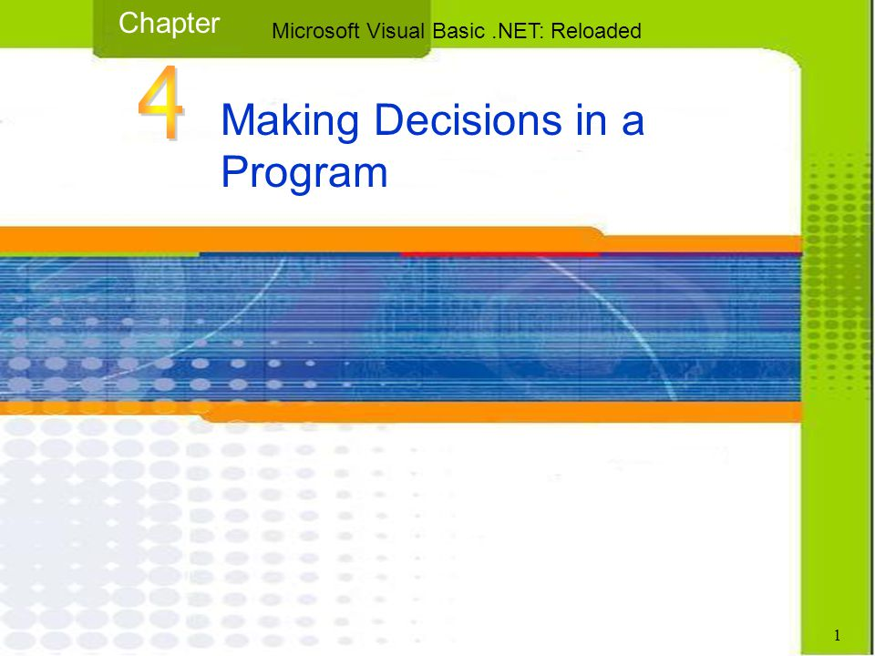 Making Decisions in a Program Chapter Microsoft Visual Basic.NET: Reloaded 1