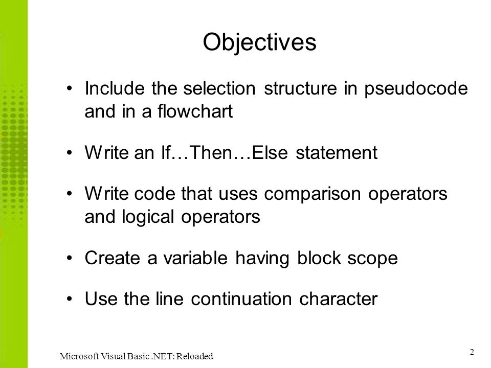 63 Microsoft Visual Basic.NET: Reloaded Summary ( continued ) ControlChars.NewLine constant advances insertion point to the next line in a control Use logical operators to create compound conditions (And, Or, AndAlso) IsNumeric function verifies expression can be converted to a number MessageBox.Show allows communication with user in the form of a message box Use If/ElseIf/Else and Case selection structures to choose between multiple alternatives