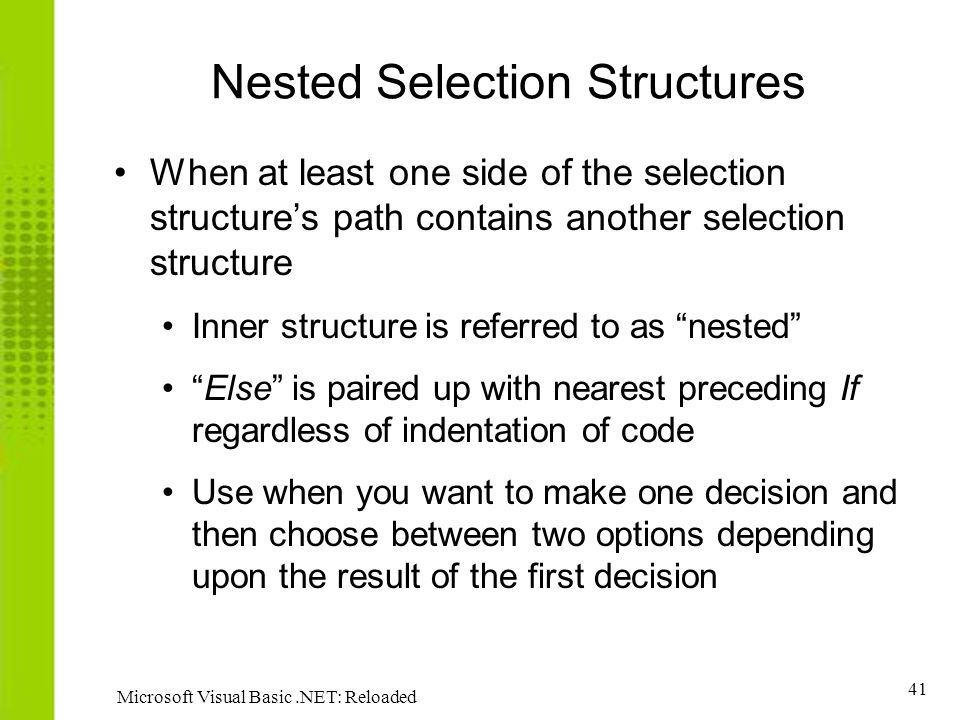 41 Microsoft Visual Basic.NET: Reloaded Nested Selection Structures When at least one side of the selection structure's path contains another selectio