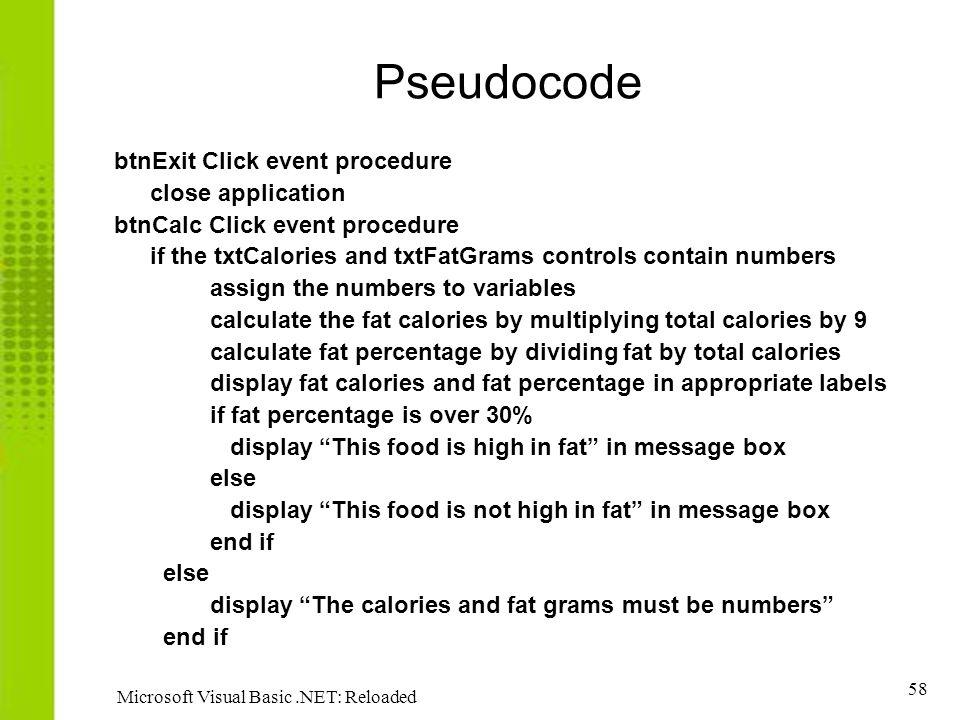 58 Microsoft Visual Basic.NET: Reloaded Pseudocode btnExit Click event procedure close application btnCalc Click event procedure if the txtCalories an