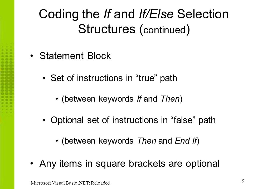 """9 Microsoft Visual Basic.NET: Reloaded Coding the If and If/Else Selection Structures ( continued ) Statement Block Set of instructions in """"true"""" path"""