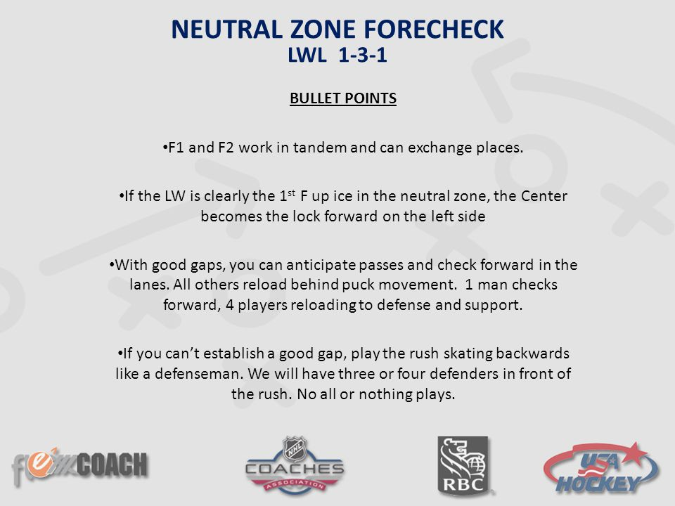 BULLET POINTS F1 and F2 work in tandem and can exchange places. If the LW is clearly the 1 st F up ice in the neutral zone, the Center becomes the loc