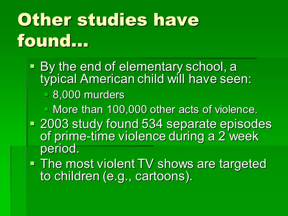 Glamorizing Violence  Plagens, et al. (1991)  Typical American child sees 200,000 acts of violence on TV by age 18  Children who watch a lot of vio